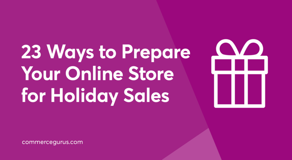 23 Ways to Prepare Your Online Store for Holiday Sales
