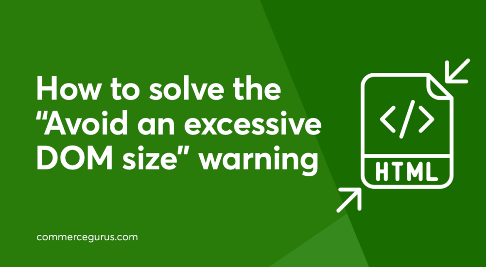 """How to solve the """"Avoid an excessive DOM size"""" warning"""