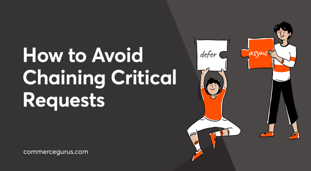 How to Avoid Chaining Critical Requests